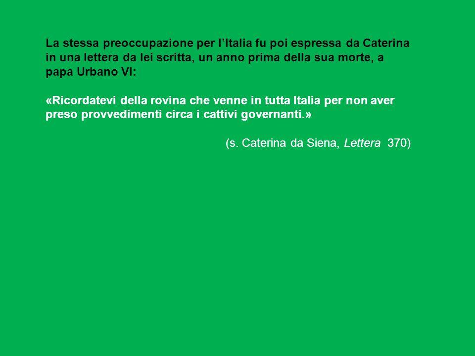 La stessa preoccupazione per l'Italia fu poi espressa da Caterina in una lettera da lei scritta, un anno prima della sua morte, a papa Urbano VI: