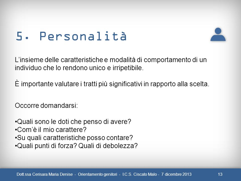 5. Personalità L'insieme delle caratteristiche e modalità di comportamento di un individuo che lo rendono unico e irripetibile.