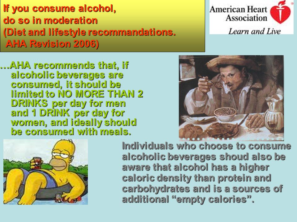 If you consume alcohol, do so in moderation (Diet and lifestyle recommandations. AHA Revision 2006)