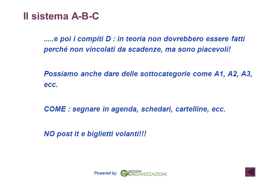 Il sistema A-B-C .....e poi i compiti D : in teoria non dovrebbero essere fatti perché non vincolati da scadenze, ma sono piacevoli!