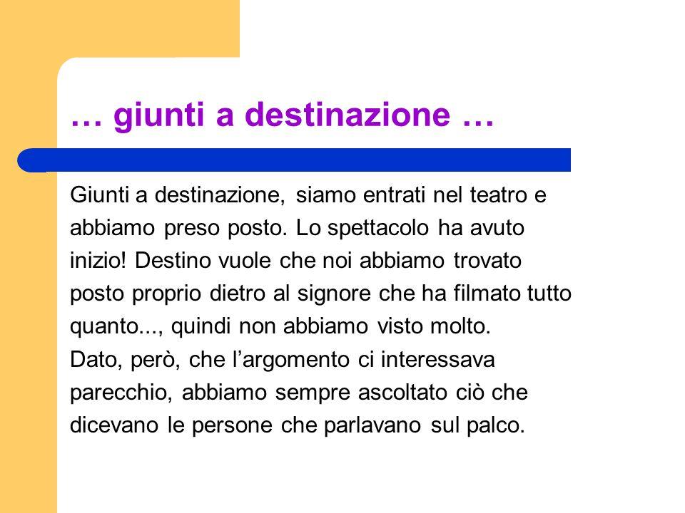 … giunti a destinazione …