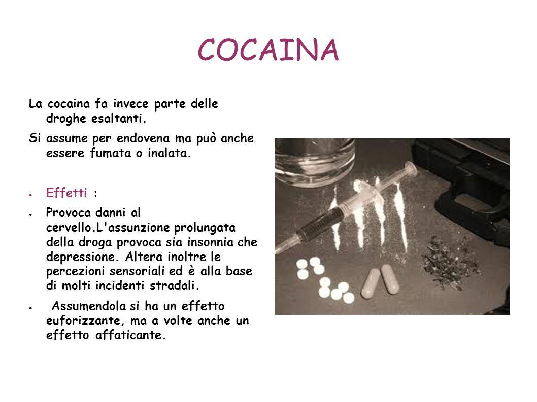 COCAINA La cocaina fa invece parte delle droghe esaltanti.