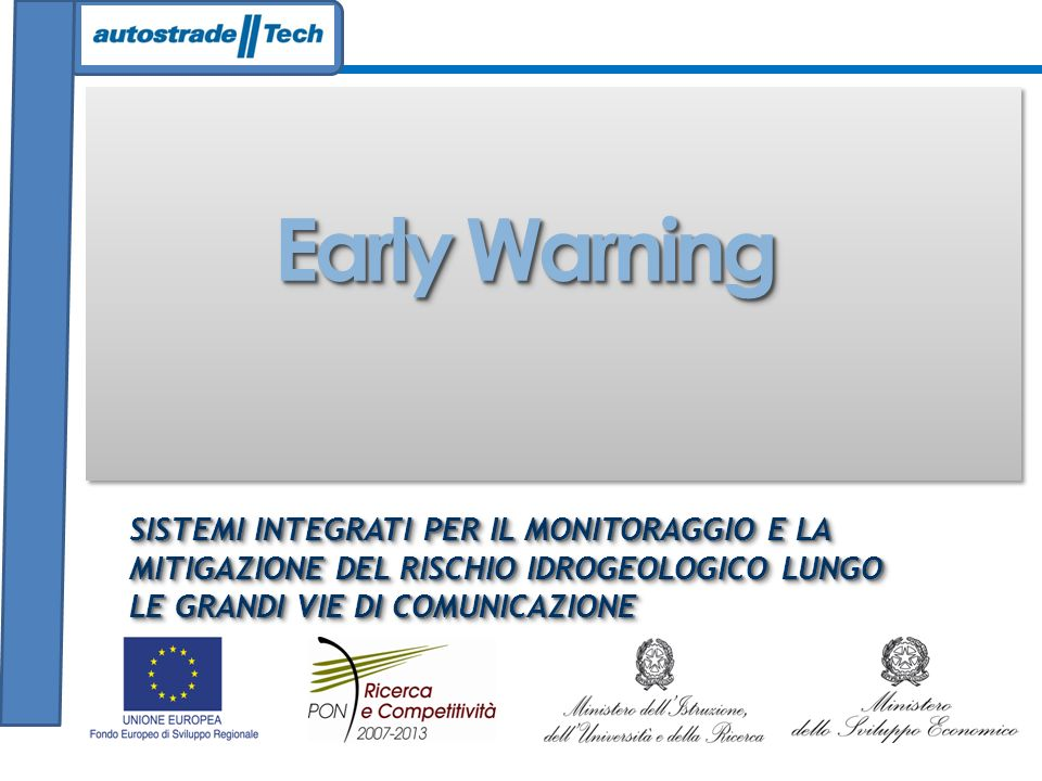 Early Warning SISTEMI INTEGRATI PER IL MONITORAGGIO E LA MITIGAZIONE DEL RISCHIO IDROGEOLOGICO LUNGO LE GRANDI VIE DI COMUNICAZIONE.