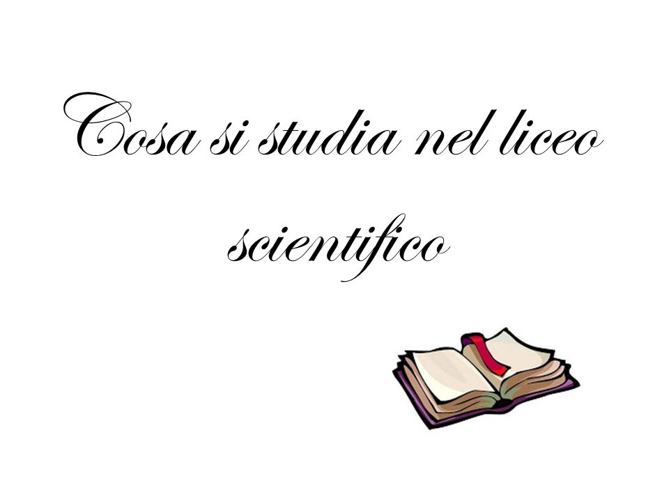 Cosa si studia nel liceo scientifico