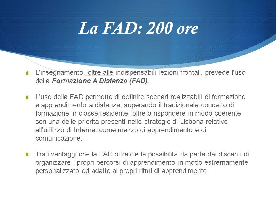 La FAD: 200 ore L insegnamento, oltre alle indispensabili lezioni frontali, prevede l uso della Formazione A Distanza (FAD).