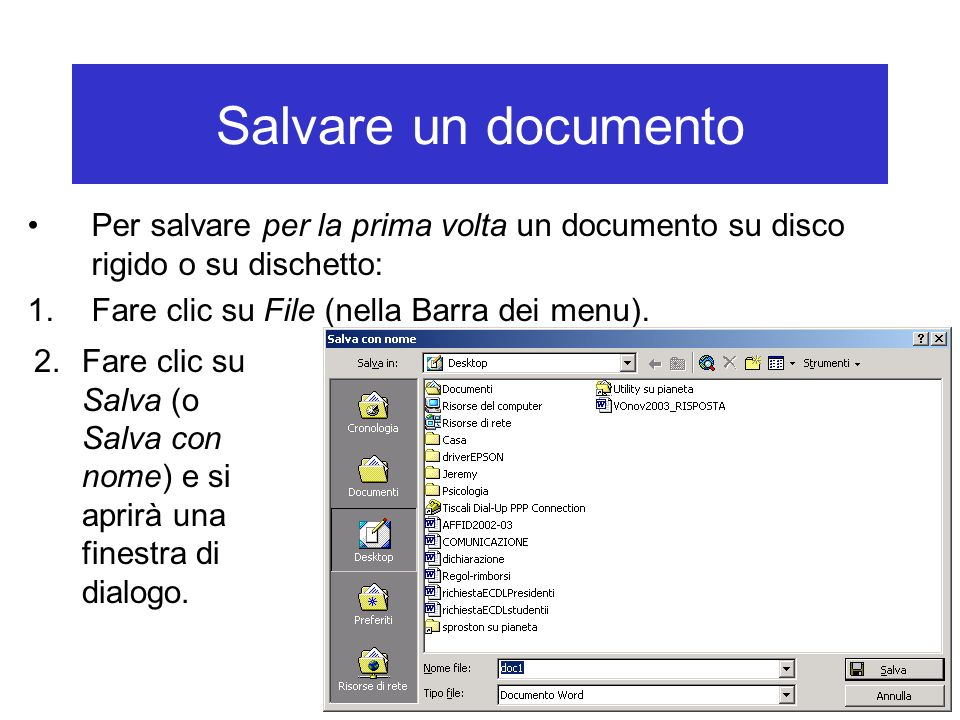 Salvare un documento Per salvare per la prima volta un documento su disco rigido o su dischetto: Fare clic su File (nella Barra dei menu).