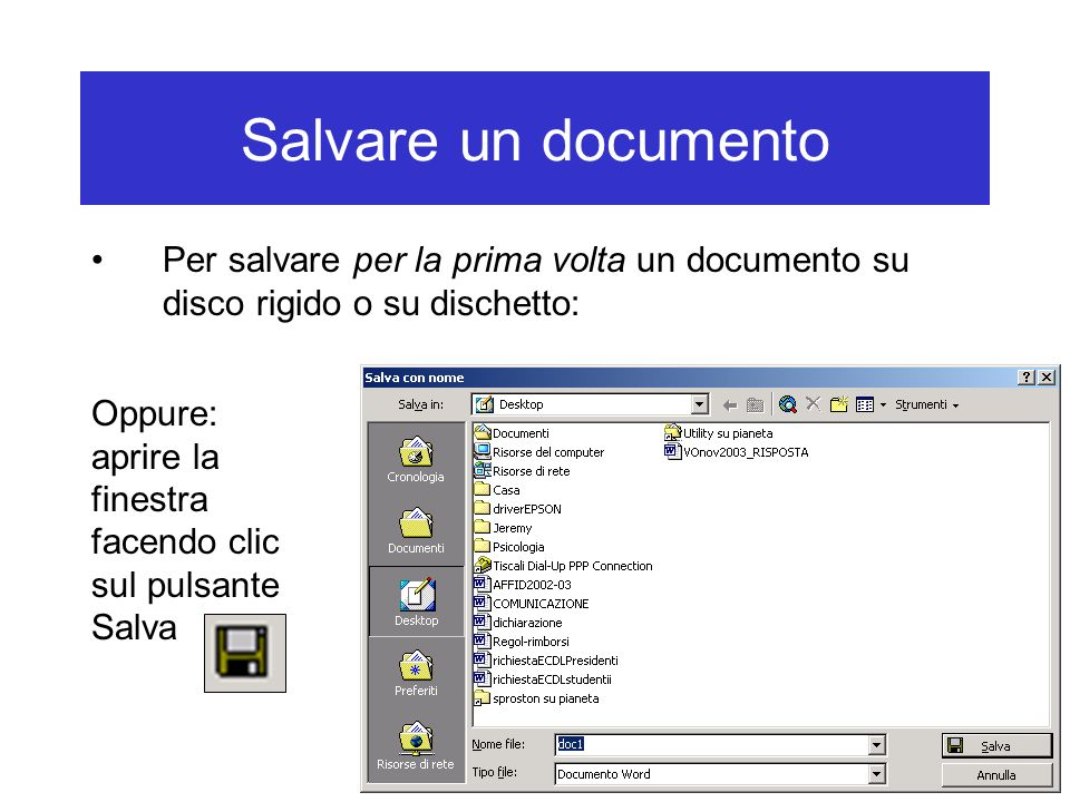 Salvare un documento Per salvare per la prima volta un documento su disco rigido o su dischetto: