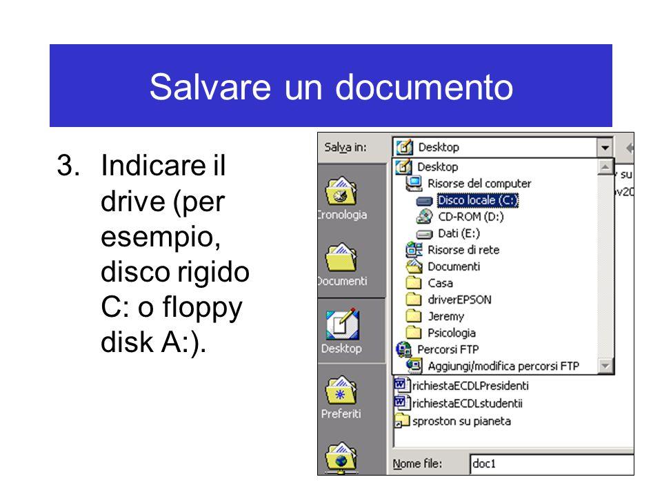 Salvare un documento Indicare il drive (per esempio, disco rigido C: o floppy disk A:).