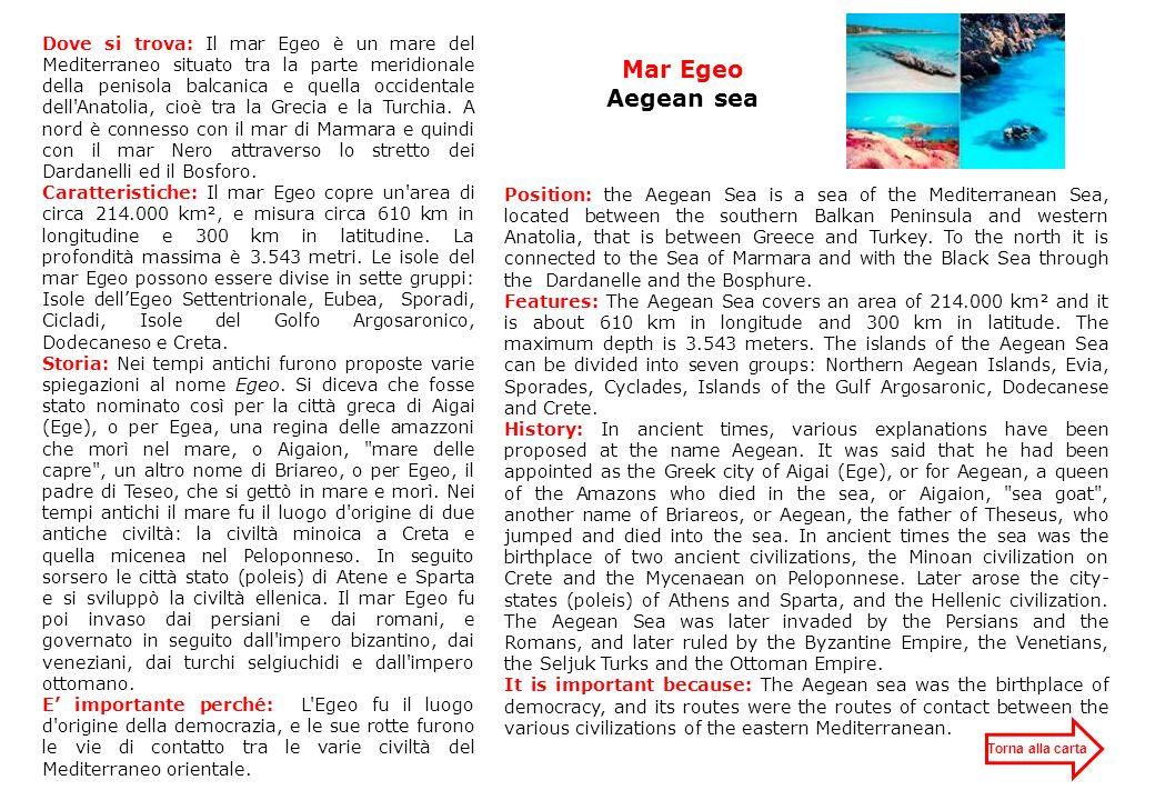Dove si trova: Il mar Egeo è un mare del Mediterraneo situato tra la parte meridionale della penisola balcanica e quella occidentale dell Anatolia, cioè tra la Grecia e la Turchia. A nord è connesso con il mar di Marmara e quindi con il mar Nero attraverso lo stretto dei Dardanelli ed il Bosforo.