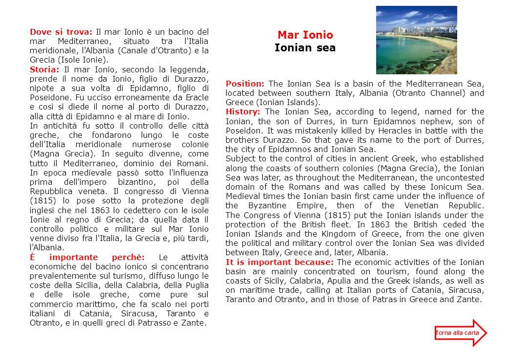 Dove si trova: Il mar Ionio è un bacino del mar Mediterraneo, situato tra l Italia meridionale, l Albania (Canale d Otranto) e la Grecia (Isole Ionie).