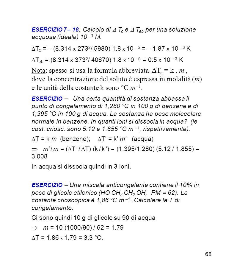 ESERCIZIO 7 – 18. Calcolo di D Tc e D Teb per una soluzione acquosa (ideale) 10 –3 M.