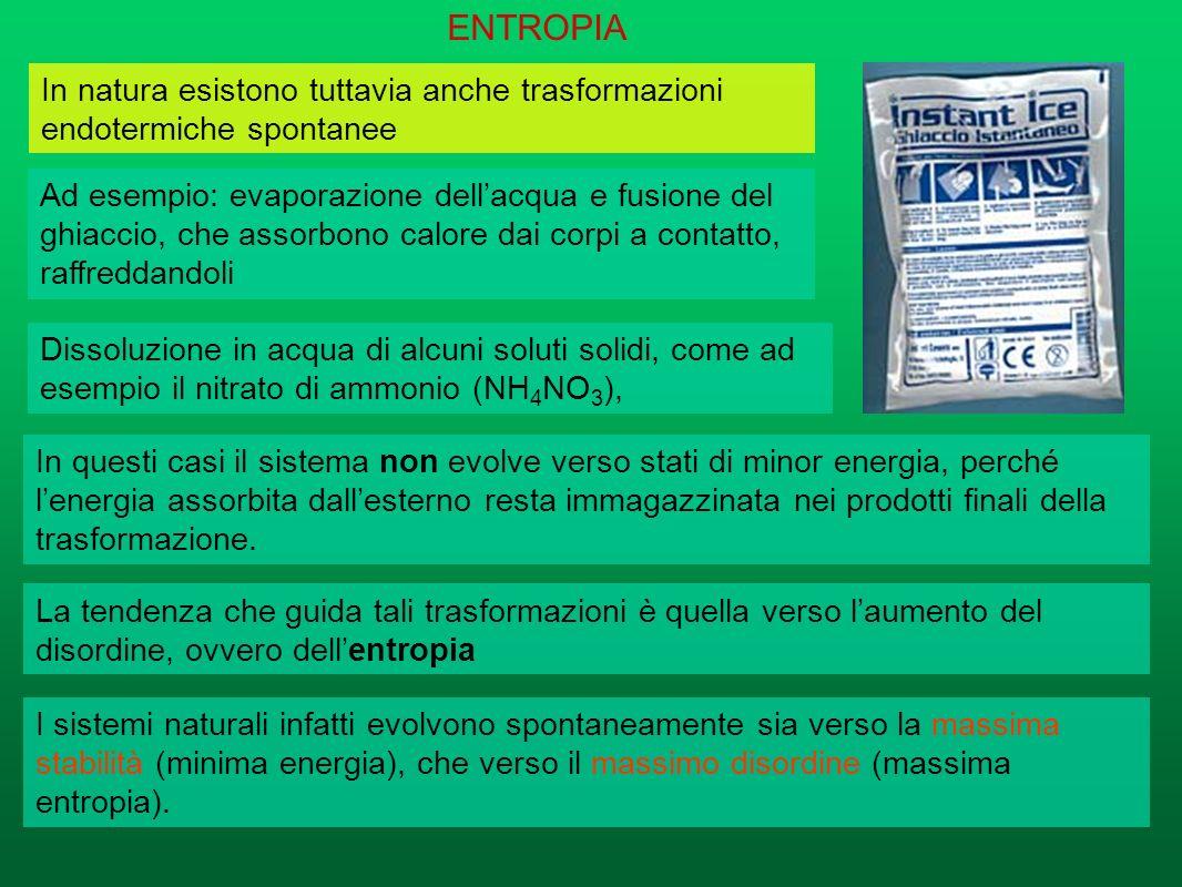 ENTROPIA In natura esistono tuttavia anche trasformazioni endotermiche spontanee.