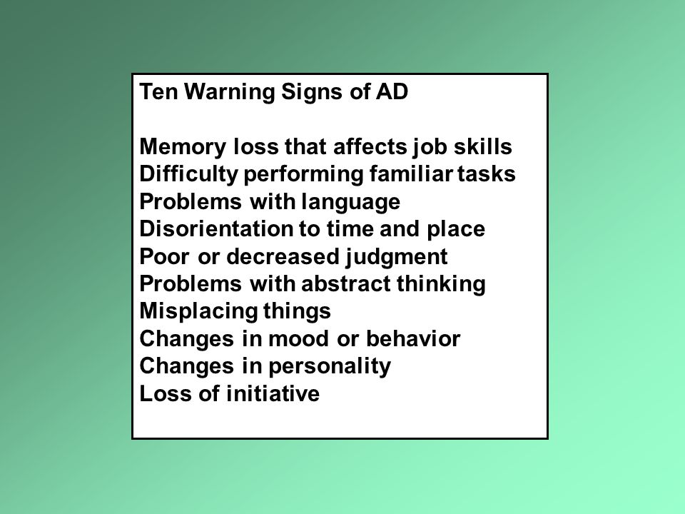 Ten Warning Signs of AD Memory loss that affects job skills. Difficulty performing familiar tasks.