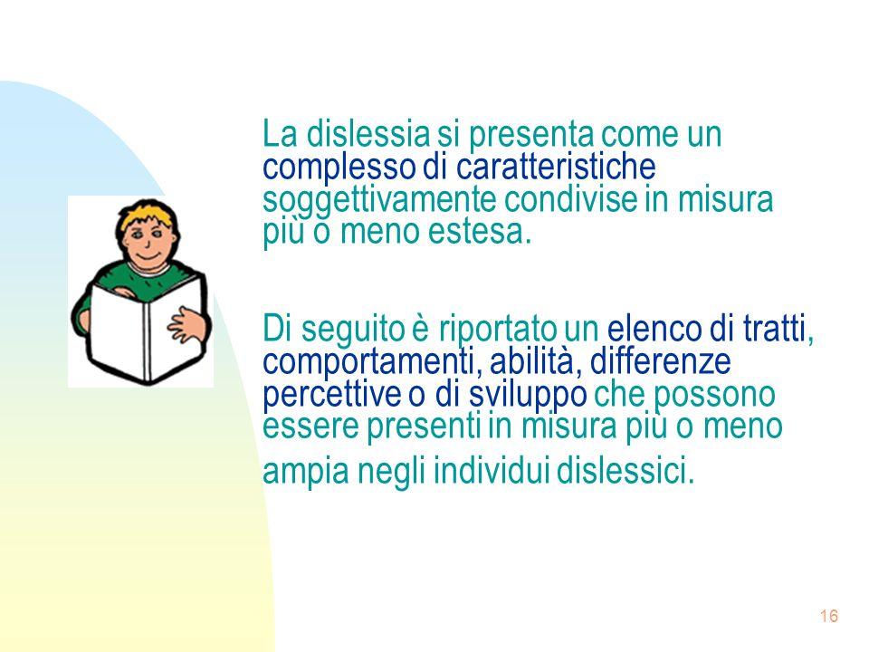 La dislessia si presenta come un complesso di caratteristiche soggettivamente condivise in misura più o meno estesa.