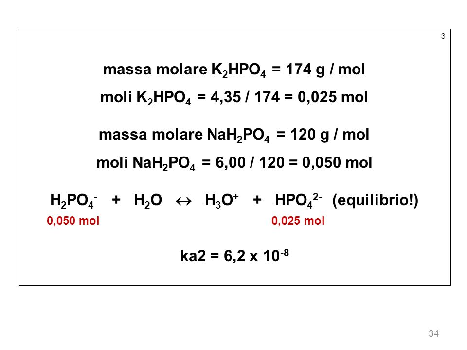 massa molare K2HPO4 = 174 g / mol moli K2HPO4 = 4,35 / 174 = 0,025 mol