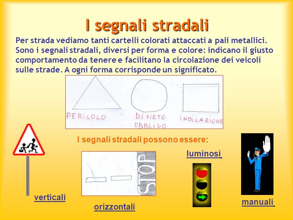 I segnali stradali possono essere: