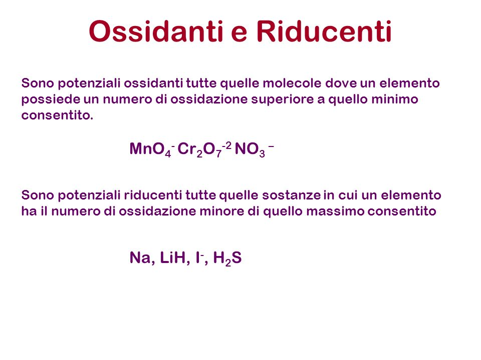 Ossidanti e Riducenti MnO4- Cr2O7-2 NO3 – Na, LiH, I-, H2S