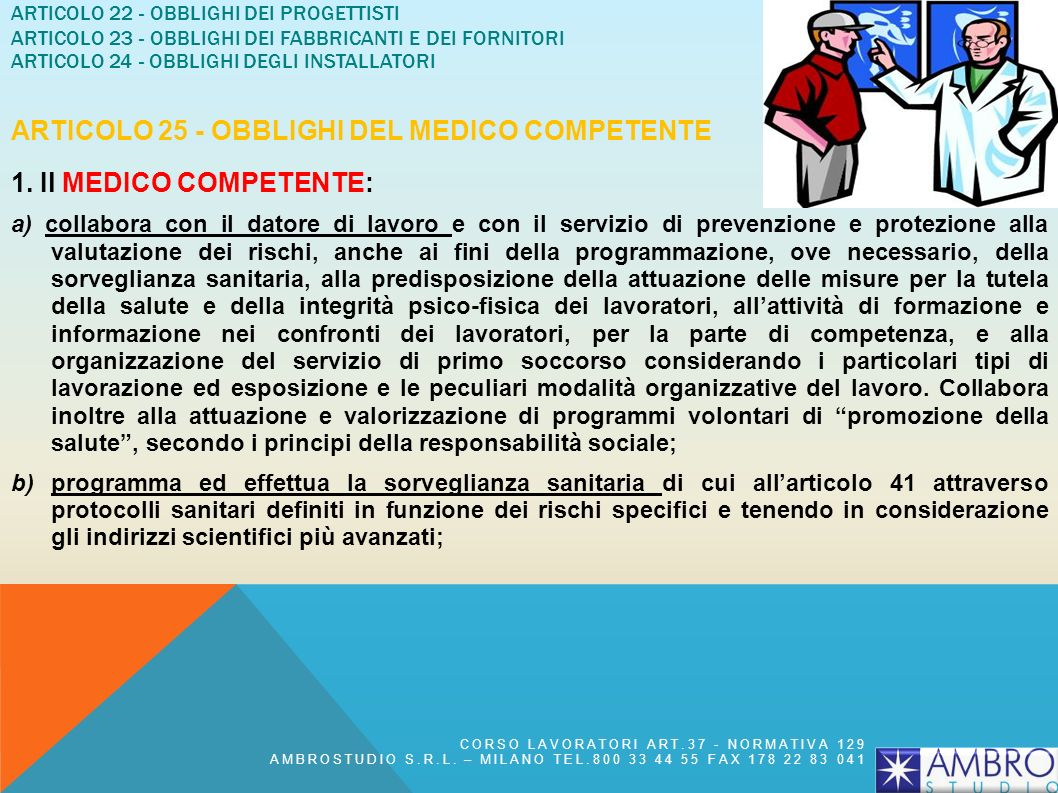 Articolo 22 - Obblighi dei progettisti Articolo 23 - Obblighi dei fabbricanti e dei fornitori Articolo 24 - Obblighi degli installatori Articolo 25 - Obblighi del medico competente