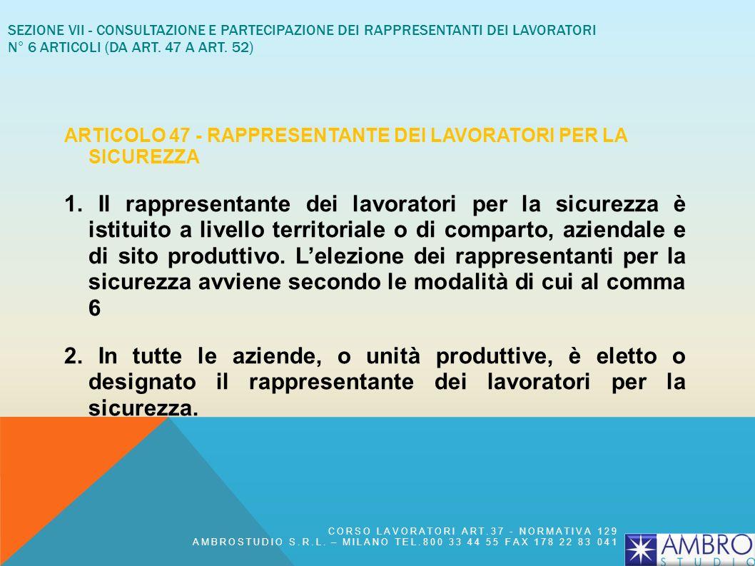 SEZIONE VII - CONSULTAZIONE E PARTECIPAZIONE DEI RAPPRESENTANTI DEI LAVORATORI N° 6 articoli (da art. 47 a art. 52)