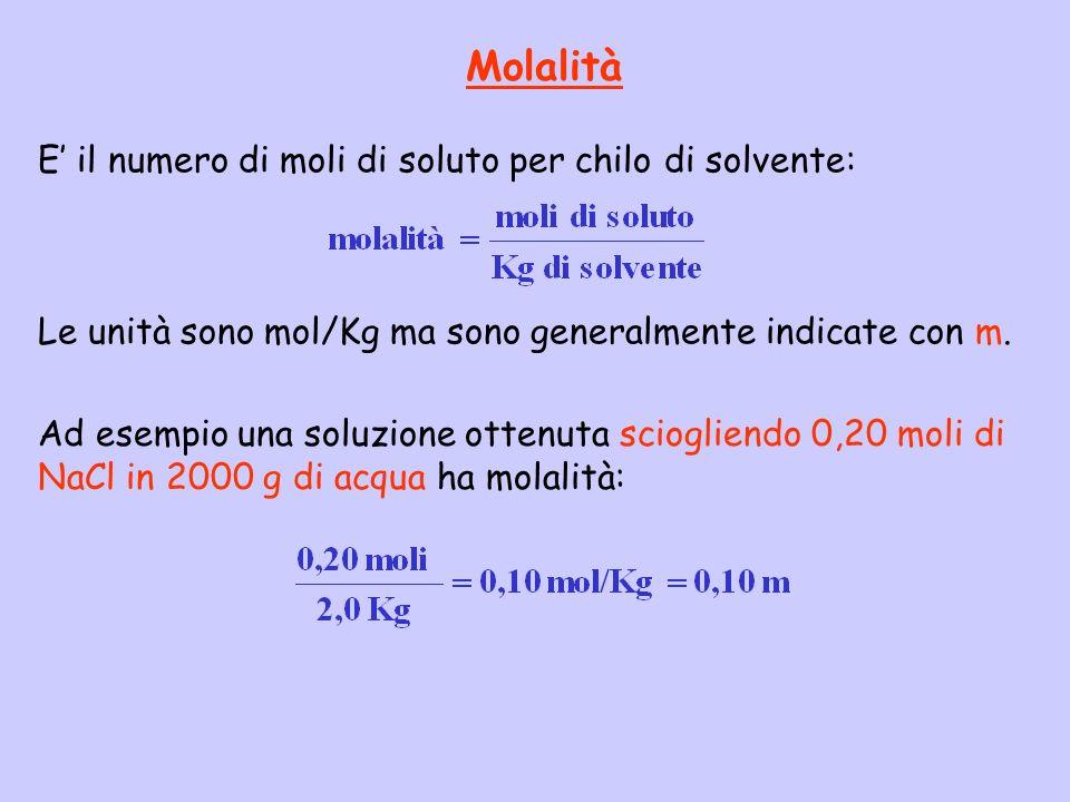 Molalità E' il numero di moli di soluto per chilo di solvente: