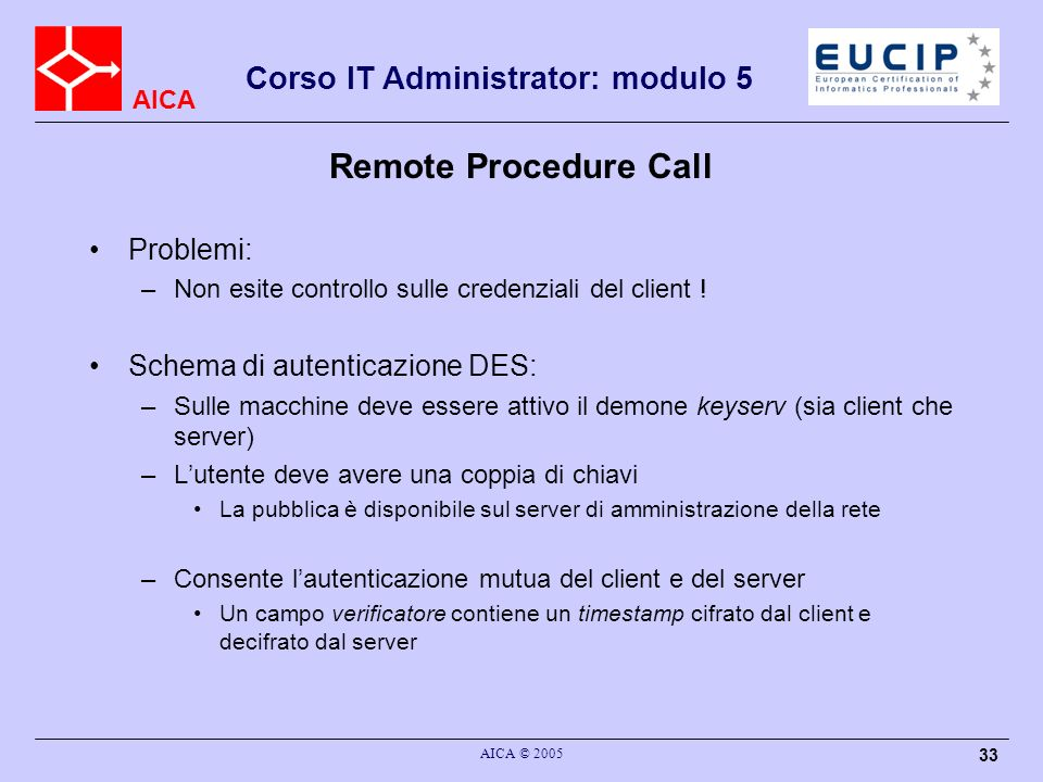 Remote Procedure Call Problemi: Schema di autenticazione DES: