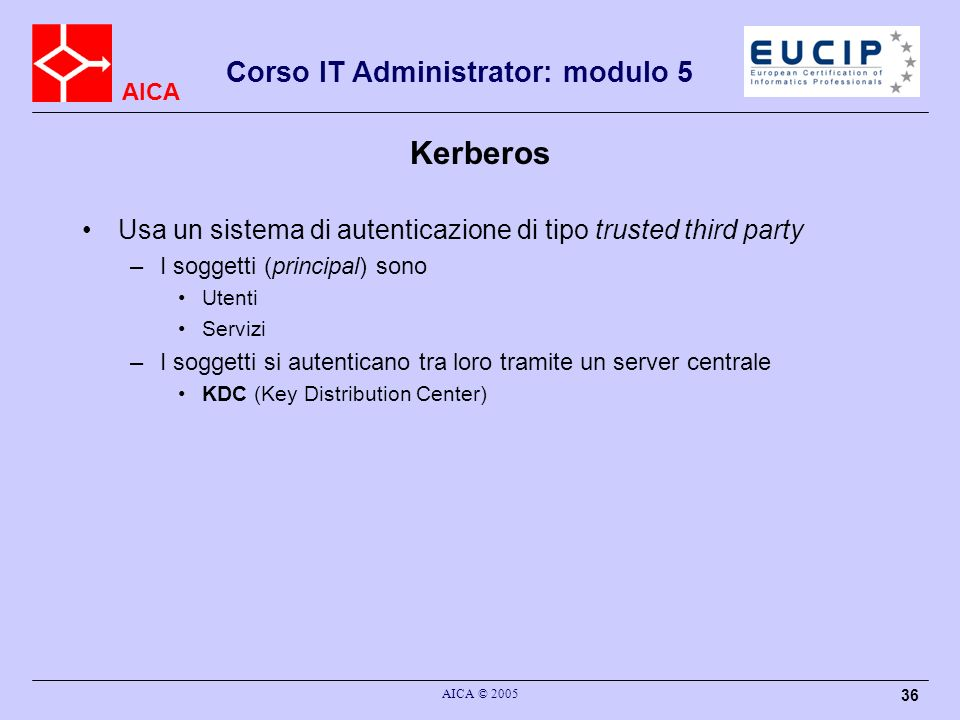 Kerberos Usa un sistema di autenticazione di tipo trusted third party