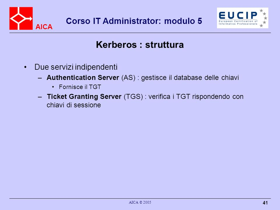 Kerberos : struttura Due servizi indipendenti