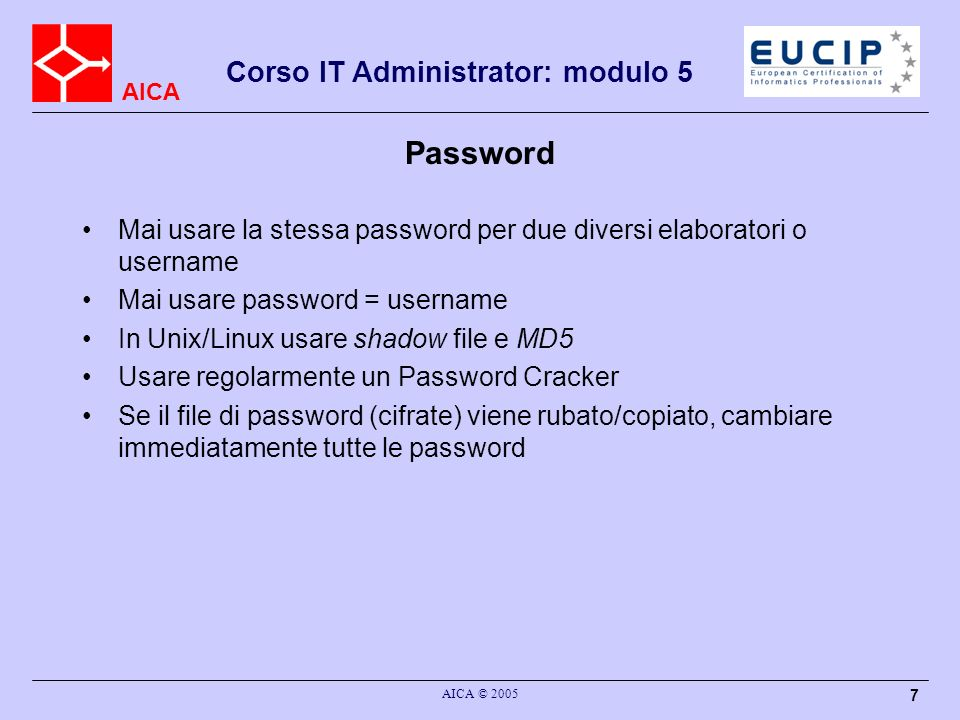 PasswordMai usare la stessa password per due diversi elaboratori o username. Mai usare password = username.