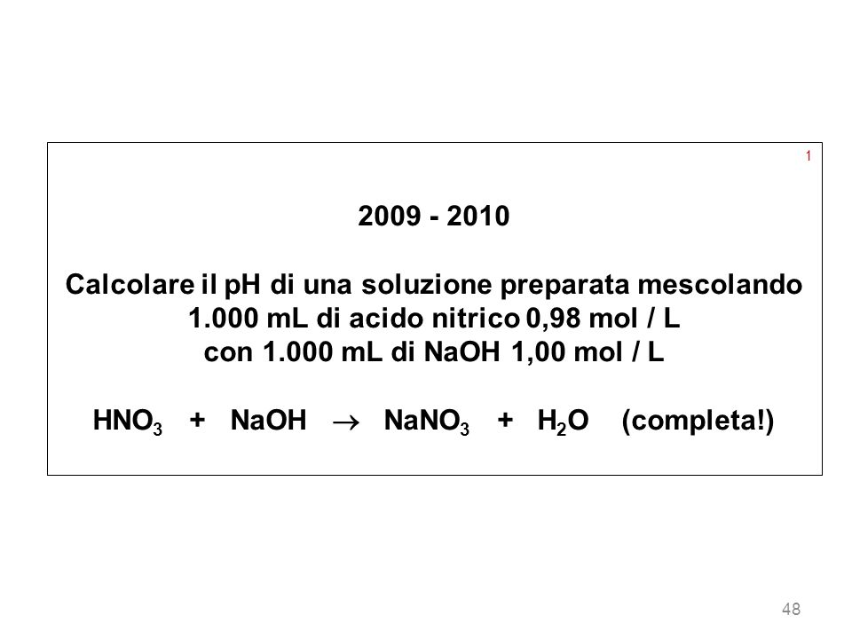 HNO3 + NaOH  NaNO3 + H2O (completa!)