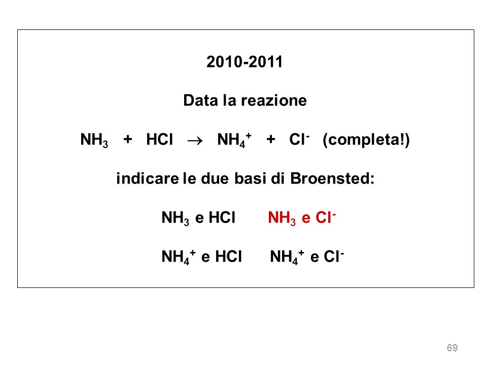 NH3 + HCl  NH4+ + Cl- (completa!) indicare le due basi di Broensted: