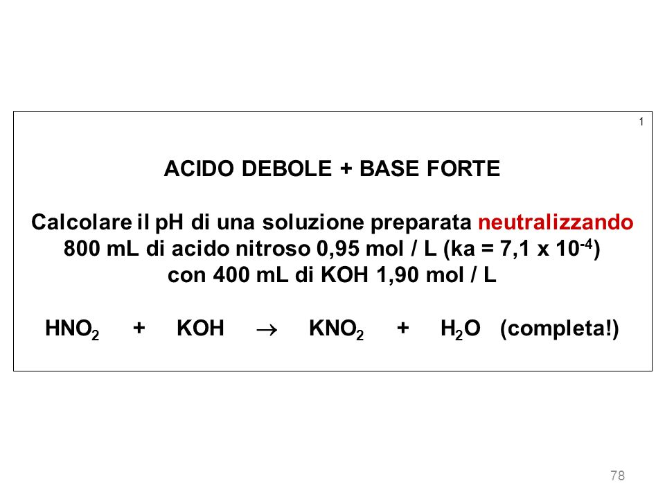 ACIDO DEBOLE + BASE FORTE HNO2 + KOH  KNO2 + H2O (completa!)