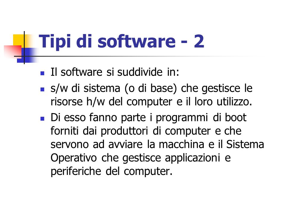 Tipi di software - 2 Il software si suddivide in: