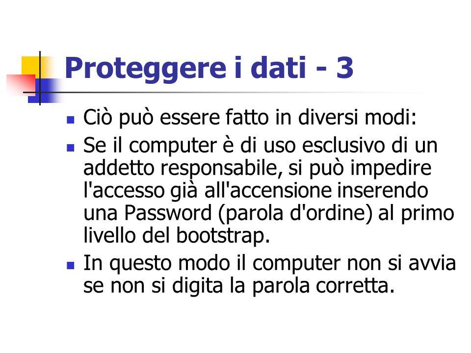 Proteggere i dati - 3 Ciò può essere fatto in diversi modi: