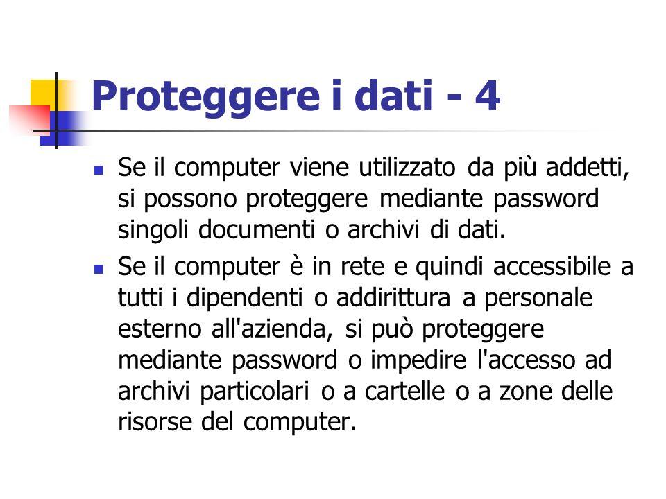 Proteggere i dati - 4 Se il computer viene utilizzato da più addetti, si possono proteggere mediante password singoli documenti o archivi di dati.