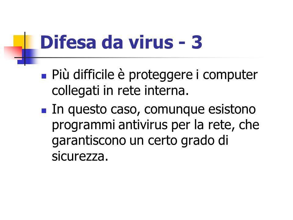Difesa da virus - 3 Più difficile è proteggere i computer collegati in rete interna.
