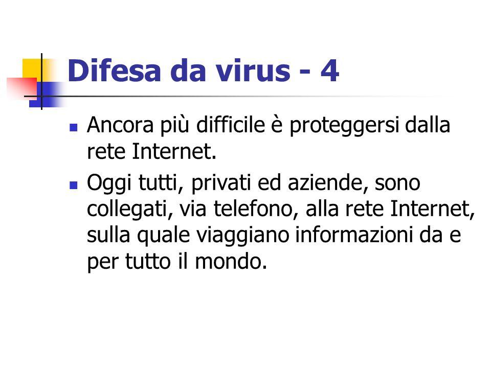 Difesa da virus - 4 Ancora più difficile è proteggersi dalla rete Internet.