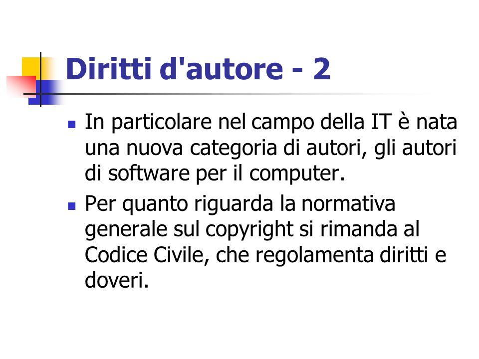 Diritti d autore - 2 In particolare nel campo della IT è nata una nuova categoria di autori, gli autori di software per il computer.