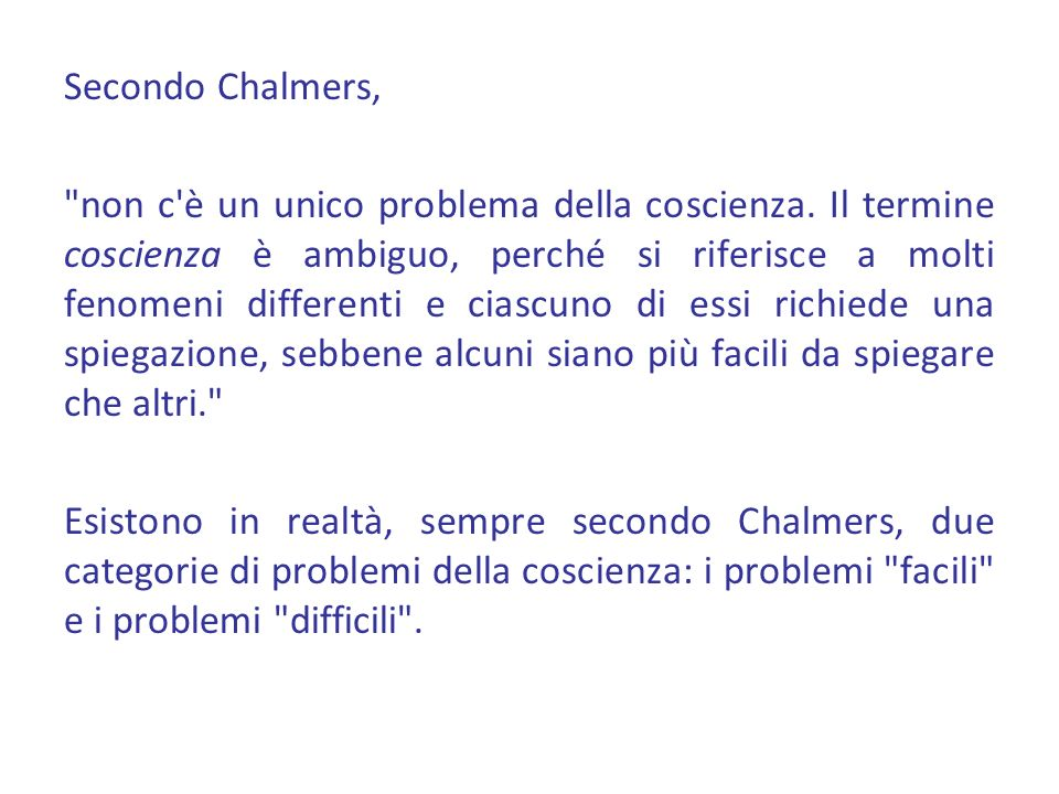 Secondo Chalmers, non c è un unico problema della coscienza