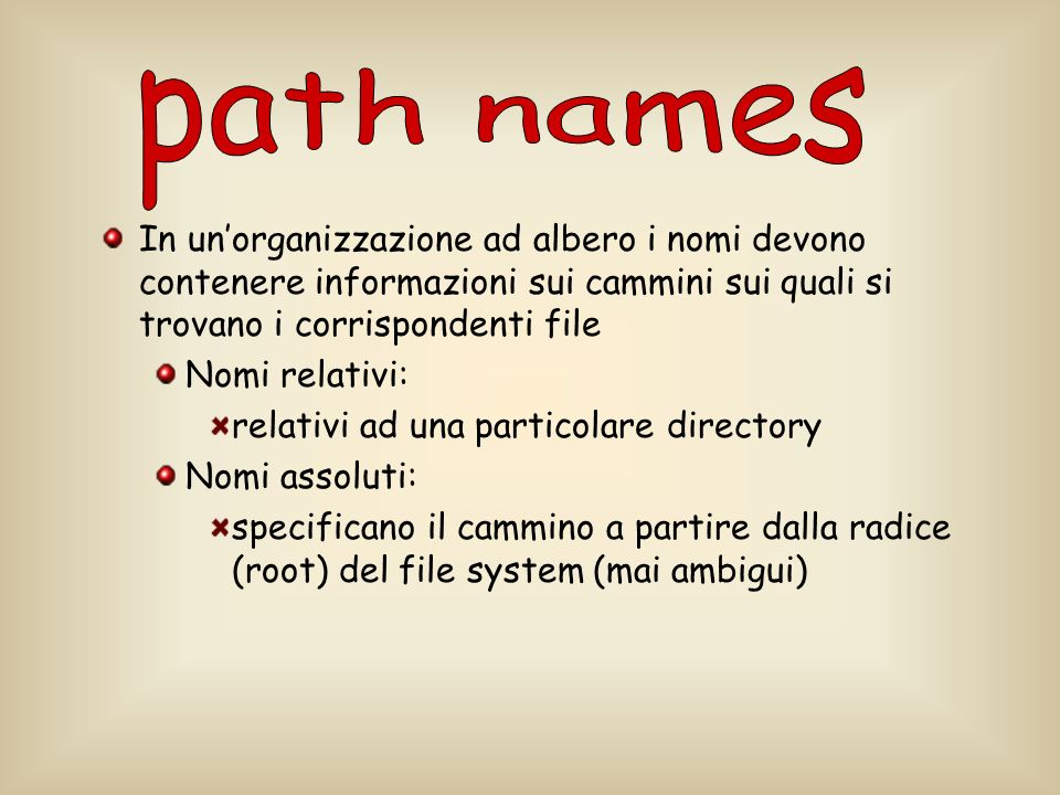 path names In un'organizzazione ad albero i nomi devono contenere informazioni sui cammini sui quali si trovano i corrispondenti file.
