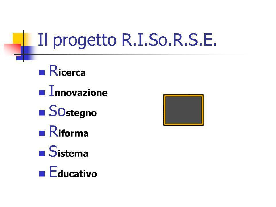 Il progetto R.I.So.R.S.E. Ricerca Innovazione Sostegno Riforma Sistema