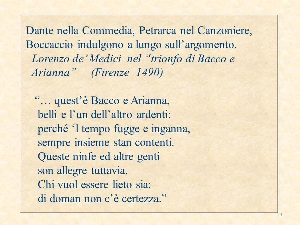 Dante nella Commedia, Petrarca nel Canzoniere, Boccaccio indulgono a lungo sull'argomento.