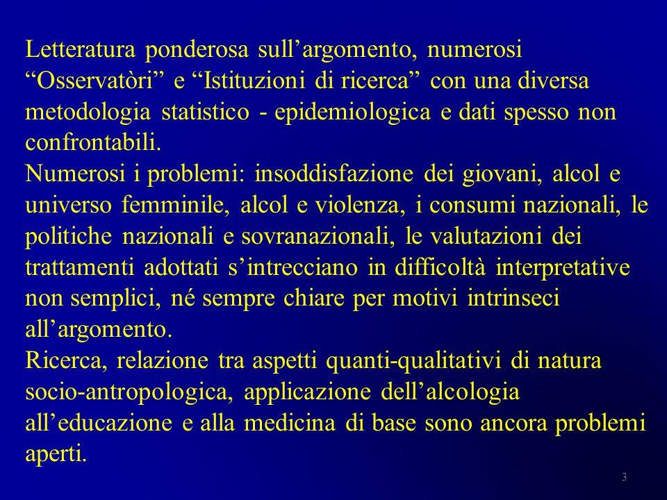 Letteratura ponderosa sull'argomento, numerosi Osservatòri e Istituzioni di ricerca con una diversa metodologia statistico - epidemiologica e dati spesso non confrontabili.