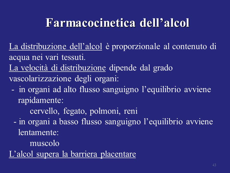Farmacocinetica dell'alcol La distribuzione dell'alcol è proporzionale al contenuto di acqua nei vari tessuti.