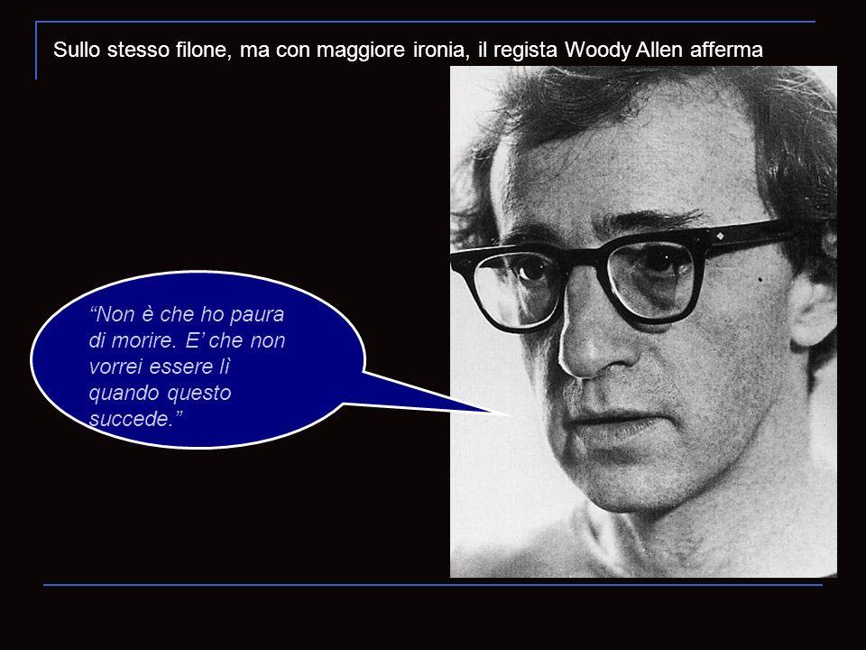 Sullo stesso filone, ma con maggiore ironia, il regista Woody Allen afferma