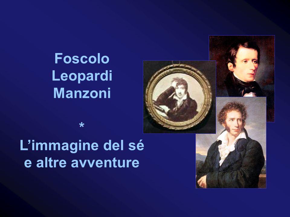Foscolo Leopardi Manzoni * L'immagine del sé e altre avventure