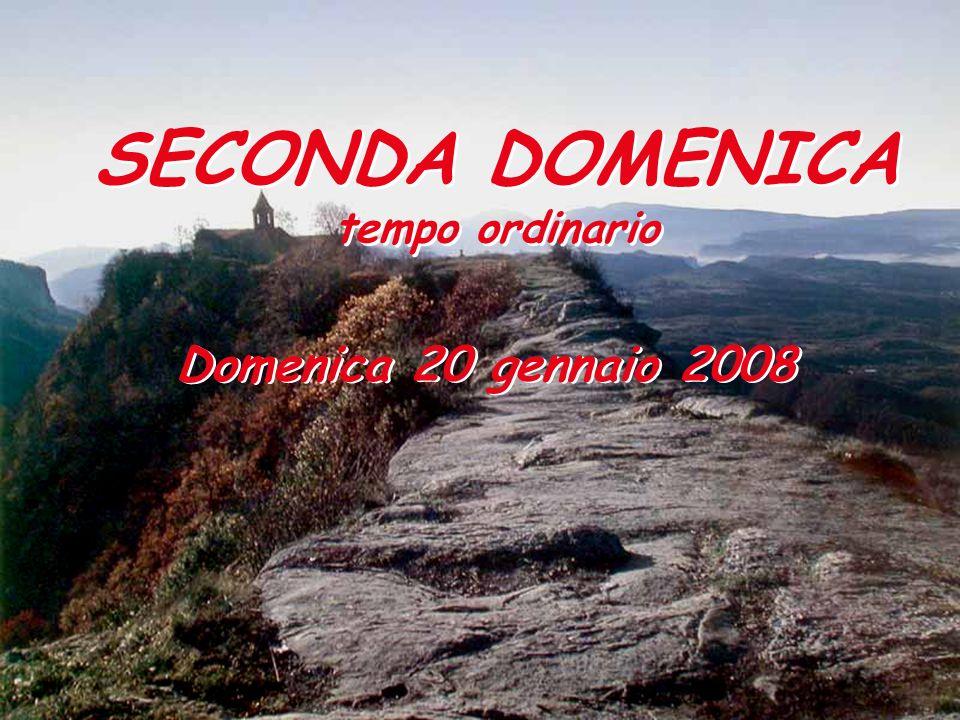 SECONDA DOMENICA tempo ordinario Domenica 20 gennaio 2008