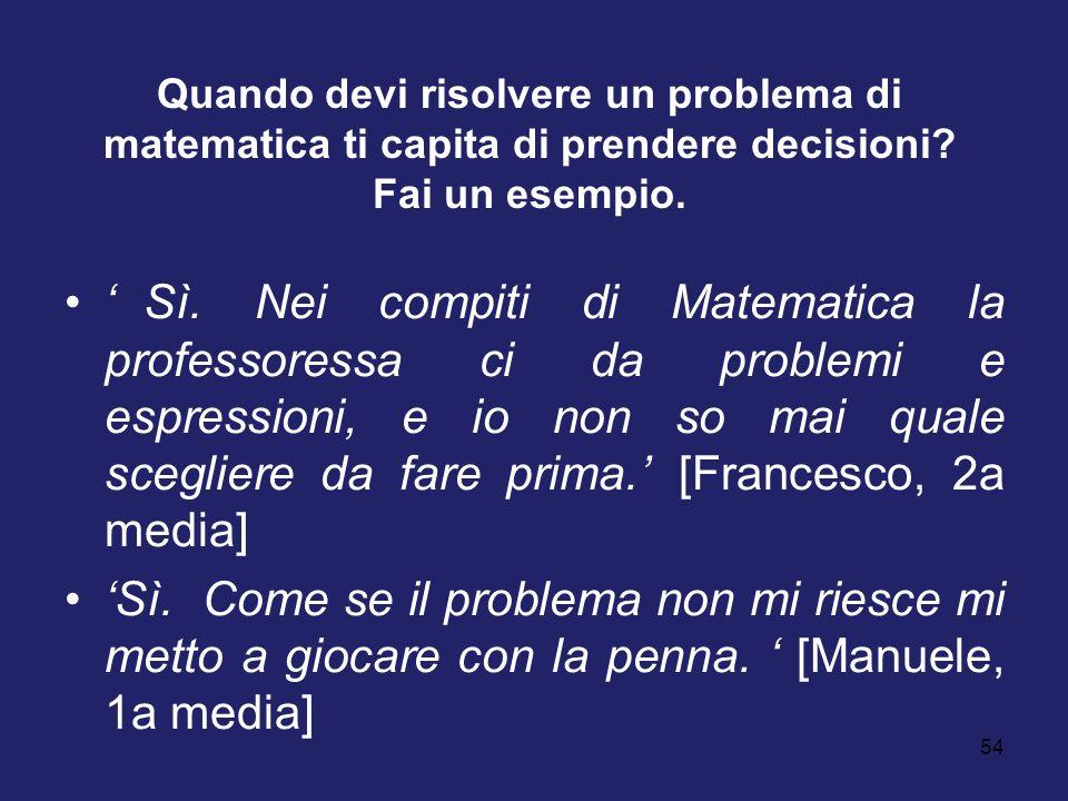 Quando devi risolvere un problema di matematica ti capita di prendere decisioni Fai un esempio.