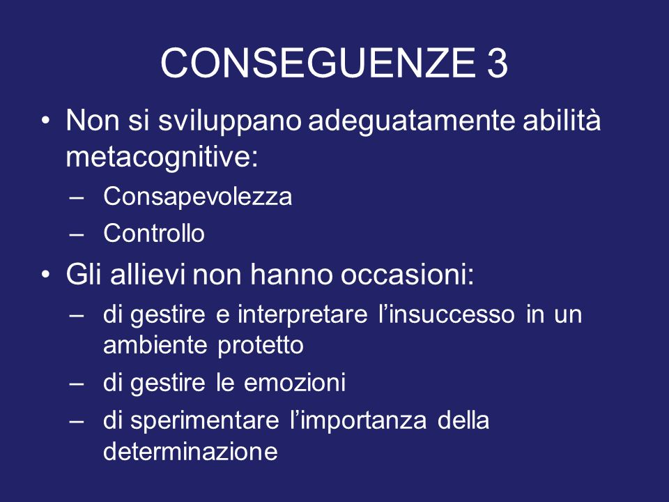 CONSEGUENZE 3 Non si sviluppano adeguatamente abilità metacognitive: