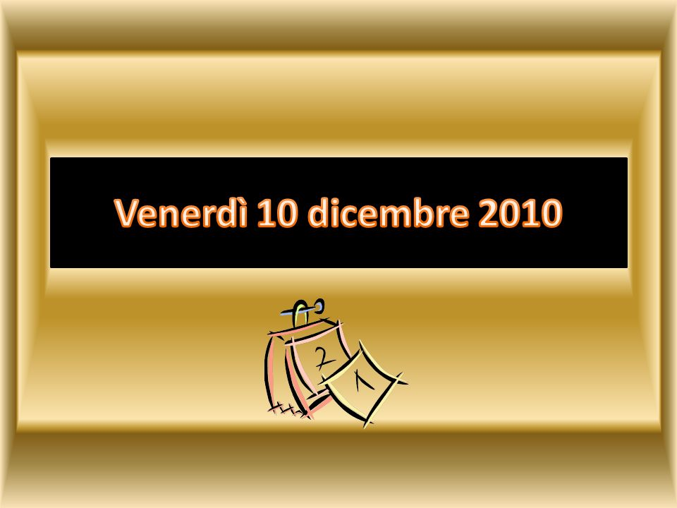 Venerdì 10 dicembre 2010