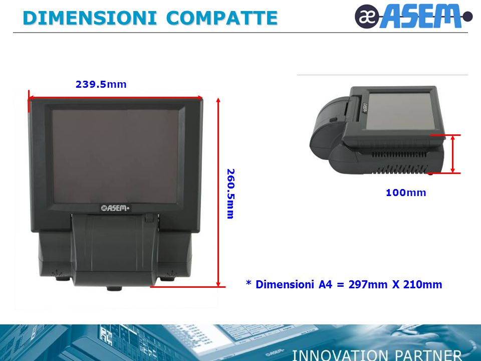 DIMENSIONI COMPATTE * Dimensioni A4 = 297mm X 210mm 239.5mm 100mm